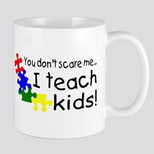 You Dont Scare Me I Teach Kids Mug